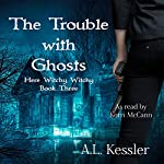 The Trouble with Ghosts: Here Witchy Witchy, Book 3   A.L. Kessler