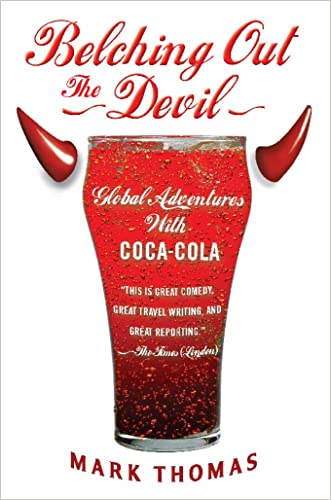 Belching Out the Devil: Global Adventures with Coca-Cola written by Mark Thomas