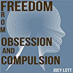 Freedom from Obsession and Compulsion: My Journey and Discovery of Freedom | Joey Lott