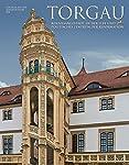 Torgau – Renaissancestadt an der Elbe und politisches Zentrum der Reformation: Sonderheft der Leipziger Blätter