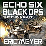Echo Six: Black Ops - The China Raid | Eric Meyer