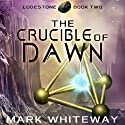 Lodestone Book Three: The Crucible of Dawn, Volume 3 Audiobook by Mark Whiteway Narrated by Nathan William Heller