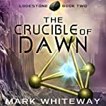 Lodestone Book Three: The Crucible of Dawn, Volume 3 | Mark Whiteway
