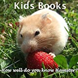 Kids Books: How well do you know Hamster? (Teaching your child about the Hamster)(Beauty Of Animals Photography For  Kids)