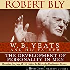 W.B. Yeats and His Father: The Development of Personality in Men Rede von Robert Bly Gesprochen von: Robert Bly