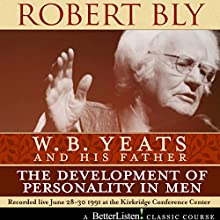 W.B. Yeats and His Father: The Development of Personality in Men Speech by Robert Bly Narrated by Robert Bly
