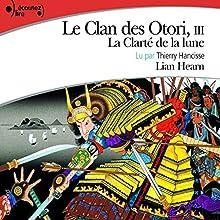 La Clarté de la lune (Le Clan des Otori 3) | Livre audio Auteur(s) : Lian Hearn Narrateur(s) : Thierry Hancisse