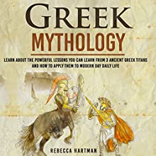Greek Mythology: Learn About the Powerful Lessons You Can Learn from 3 Ancient Greek Titans and How to Apply Them to Modern Day Life (       UNABRIDGED) by Rebecca Hartman Narrated by Michael Strader