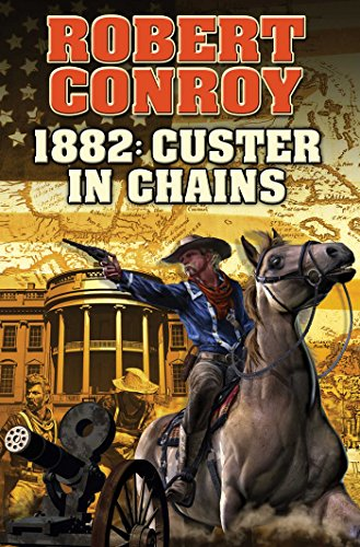 1882: Custer in Chains (BAEN)