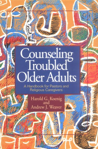 Counseling Troubled Older Adults: A Handbook for Pastors and Religious Caregivers, HAROLD GEORGE KOENIG, ANDREW J. WEAVER
