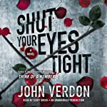 Shut Your Eyes Tight: Dave Gurney, Book 2 (       UNABRIDGED) by John Verdon Narrated by Scott Brick