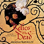 Relics of the Dead: Mistress Of The Art Of Death 3 (       UNABRIDGED) by Ariana Franklin Narrated by Diana Bishop