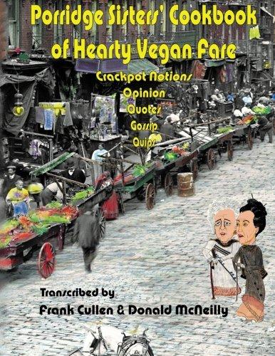 Porridge Sisters Cookbook of Hearty Vegan Fare: Crackpot Notions, Opinions, Quotes, Gossip, Quips PDF