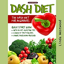 DASH Diet, 2nd Edition: The DASH Diet for Beginners: DASH Diet Quick Start Guide with 35 Fat-Blasting Tips + 21 Quick & Tasty Recipes That Will Lower Your Blood Pressure! Audiobook by Linda Westwood Narrated by Robin Good