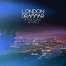 London Grammar - If You Wait - Remixes 2