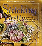 Better Homes and Gardens Stitching Pretty: 101 Lovely Cross-Stitch Projects to Make (Better Homes & Gardens)