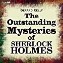 The Outstanding Mysteries of Sherlock Holmes (       UNABRIDGED) by Gerard Kelly Narrated by Simon Shepherd