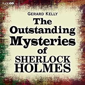 The Outstanding Mysteries of Sherlock Holmes | [Gerard Kelly]