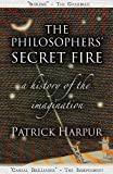 The Philosophers' Secret Fire: A History of the Imagination