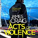 Acts of Violence: Inspector Carlyle, Book 10 Audiobook by James Craig Narrated by Joe Jameson