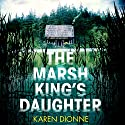 The Marsh King's Daughter Audiobook by Karen Dionne Narrated by To Be Announced