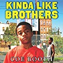 Kinda Like Brothers (       UNABRIDGED) by Coe Booth Narrated by John Clarence Stewart