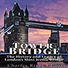 Tower Bridge: The History and Legacy of London's Most Iconic Bridge Hörbuch von  Charles River Editors Gesprochen von: Jim D Johnston