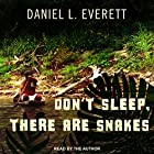 Don't Sleep, There Are Snakes: Life and Language in the Amazonian Jungle Hörbuch von Daniel L. Everett Gesprochen von: Daniel Everett