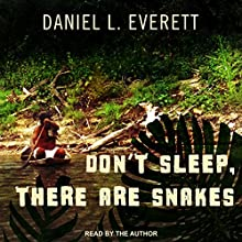 Don't Sleep, There Are Snakes: Life and Language in the Amazonian Jungle | Livre audio Auteur(s) : Daniel L. Everett Narrateur(s) : Daniel Everett