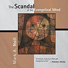 The Scandal of the Evangelical Mind | Livre audio Auteur(s) : Mark A. Noll Narrateur(s) : Trevor Thompson