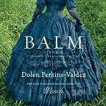 Balm: A Novel | Dolen Perkins-Valdez