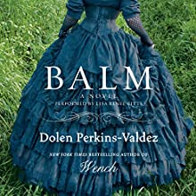 Balm: A Novel (       UNABRIDGED) by Dolen Perkins-Valdez Narrated by Lisa Renee Pitts