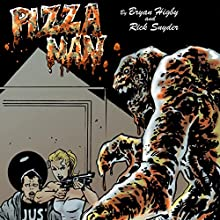 Pizza Man: Or, the Pizza That Crawled out of My A-Hole Audiobook by Bryan Higby, Rick Snyder Narrated by Bryant Sullivan