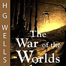 The War of the Worlds (       UNABRIDGED) by H. G. Wells Narrated by Greg Wagland