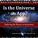 Is the Universe an App?: Exploring the Physics of Awareness Audiobook by Andrea Diem-Lane, David Christopher Lane Narrated by James Killavey
