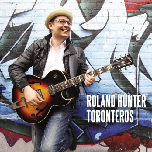 Latin Jazz Guitarist/Composer Roland Hunter Releases Debut CD with Launch at Toronto's Lula Lounge