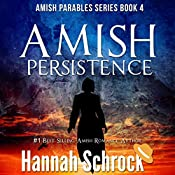 Amish Persistence: The Amish Parables Series, Book 4   Hannah Schrock