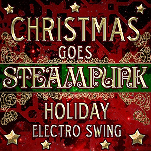 Christmas Goes Steampunk Holiday Electro Swing