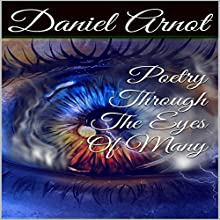Poetry Through The Eyes Of Many (       UNABRIDGED) by Daniel Arnot Narrated by Alan Khan