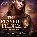 The Playful Prince: A Dragon Lords Story: Lords of the Var, Book 2 Audiobook by Michelle M. Pillow Narrated by Michael Ferraiuolo
