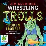 Thud in Trouble: Wrestling Trolls: Match Four | Jim Eldridge