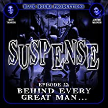 SUSPENSE Episode 22: Behind Every Great Man...  by John C. Alsedek, Dana Perry-Hayes Narrated by Brett Thompson, Adrienne Wilkinson