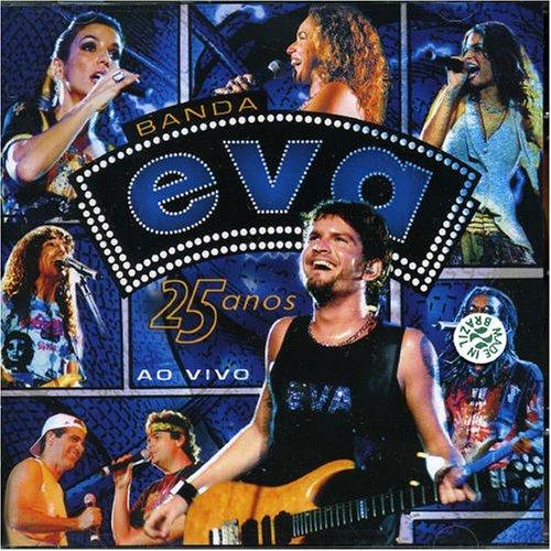 Banda Eva - 25 Anos Ao Vivo By Banda Eva - Zortam Music