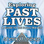 Exploring Past Lives: A Guide to the Soul's Travels | Sheerah Indigo