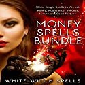 Money Spells Bundle: White Magic Spells to Attract Money, Abundance, Success, Luxury and Good Fortune Audiobook by  White Witch Spells Narrated by  White Witch Spells