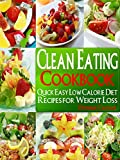 Clean Eating Cookbook: Quick Easy, Low Calorie Diet Recipes for Healthy Weight Loss Using Whole Foods (Lose Weight Naturally Book 5)