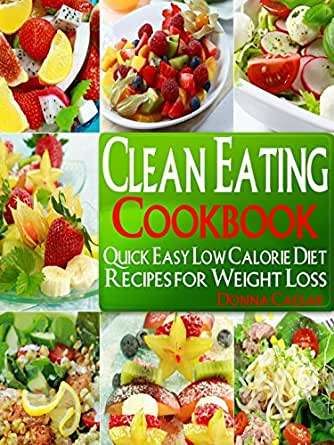 Clean Eating: Clean Eating Cookbook: Quick & Easy, Low ...