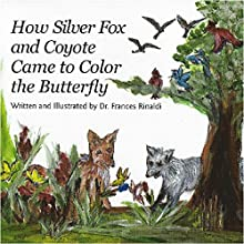 How Silver Fox and Coyote Came to Color the Butterfly (       UNABRIDGED) by Frances Rinaldi Narrated by Frances Rinaldi