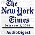 The New York Times Audio Digest (English), December 02, 2016 Audiomagazin von  The New York Times Gesprochen von:  The New York Times