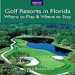 Golf Resorts in Florida: Where to Play & Where to Stay   Jim Nicol,Barbara Nicol